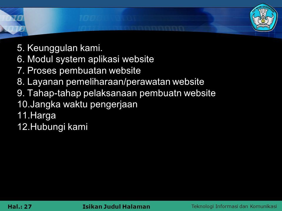 Teknologi Informasi dan Komunikasi Hal.: 27Isikan Judul Halaman 5. Keunggulan kami. 6. Modul system aplikasi website 7. Proses pembuatan website 8. La