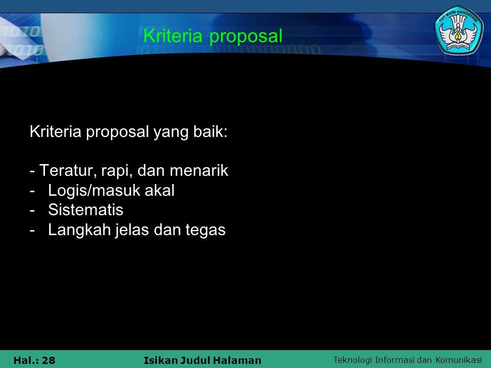 Teknologi Informasi dan Komunikasi Hal.: 28Isikan Judul Halaman Kriteria proposal Kriteria proposal yang baik: - Teratur, rapi, dan menarik -Logis/mas
