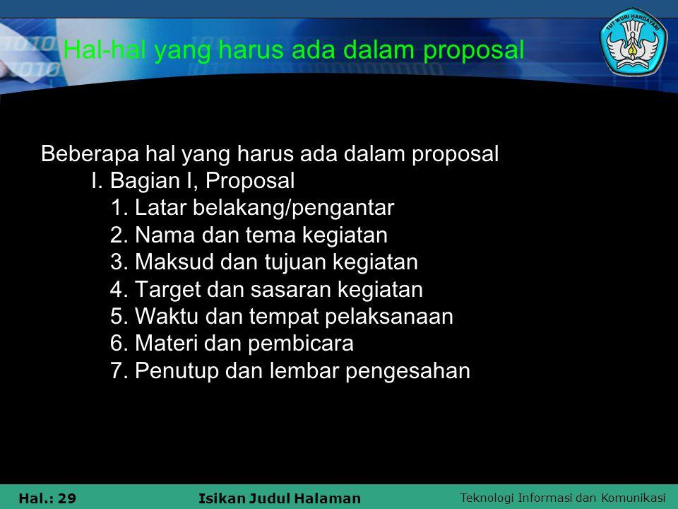 Teknologi Informasi dan Komunikasi Hal.: 29Isikan Judul Halaman Hal-hal yang harus ada dalam proposal Beberapa hal yang harus ada dalam proposal I. Ba