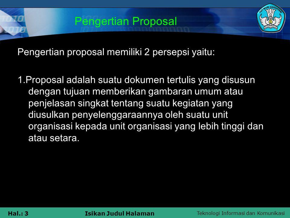 Teknologi Informasi dan Komunikasi Hal.: 3Isikan Judul Halaman Pengertian Proposal Pengertian proposal memiliki 2 persepsi yaitu: 1.Proposal adalah su
