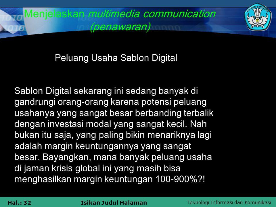 Teknologi Informasi dan Komunikasi Hal.: 32Isikan Judul Halaman Menjelaskan multimedia communication (penawaran) Peluang Usaha Sablon Digital Sablon D
