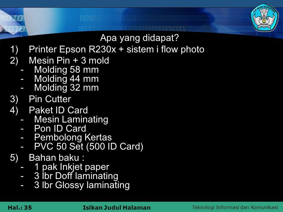 Teknologi Informasi dan Komunikasi Hal.: 35Isikan Judul Halaman Apa yang didapat? 1) Printer Epson R230x + sistem i flow photo 2) Mesin Pin + 3 mold -