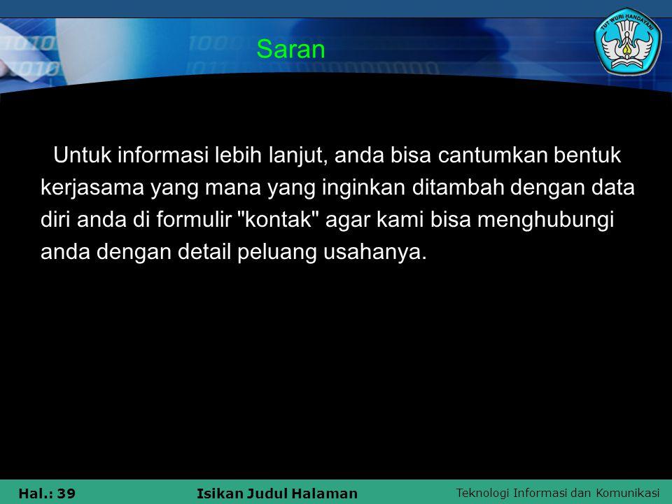 Teknologi Informasi dan Komunikasi Hal.: 39Isikan Judul Halaman Saran Untuk informasi lebih lanjut, anda bisa cantumkan bentuk kerjasama yang mana yan