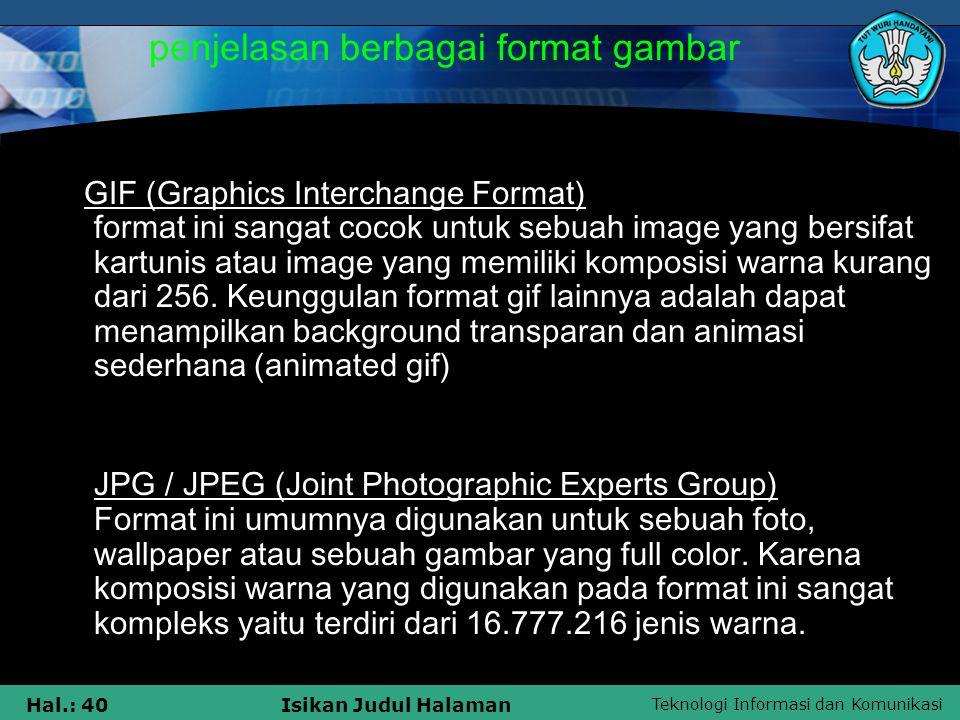 Teknologi Informasi dan Komunikasi Hal.: 40Isikan Judul Halaman penjelasan berbagai format gambar GIF (Graphics Interchange Format) format ini sangat