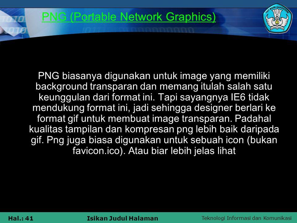 Teknologi Informasi dan Komunikasi Hal.: 41Isikan Judul Halaman PNG (Portable Network Graphics) PNG biasanya digunakan untuk image yang memiliki backg