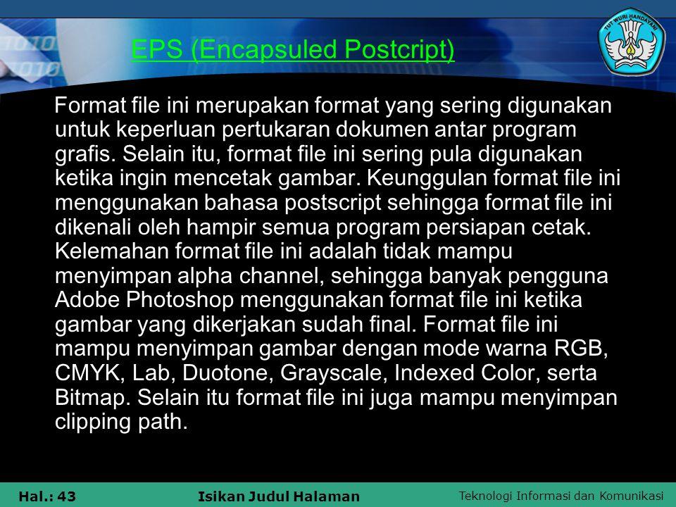 Teknologi Informasi dan Komunikasi Hal.: 43Isikan Judul Halaman EPS (Encapsuled Postcript) Format file ini merupakan format yang sering digunakan untu