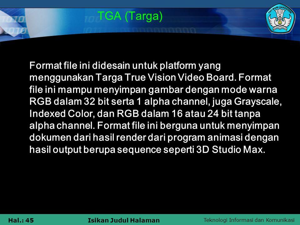 Teknologi Informasi dan Komunikasi Hal.: 45Isikan Judul Halaman TGA (Targa) Format file ini didesain untuk platform yang menggunakan Targa True Vision