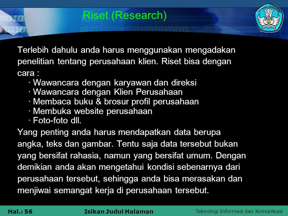 Teknologi Informasi dan Komunikasi Hal.: 56Isikan Judul Halaman Riset (Research) Terlebih dahulu anda harus menggunakan mengadakan penelitian tentang
