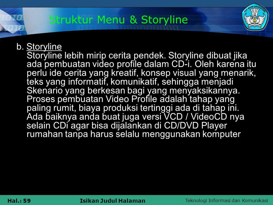 Teknologi Informasi dan Komunikasi Hal.: 59Isikan Judul Halaman b. Storyline Storyline lebih mirip cerita pendek. Storyline dibuat jika ada pembuatan