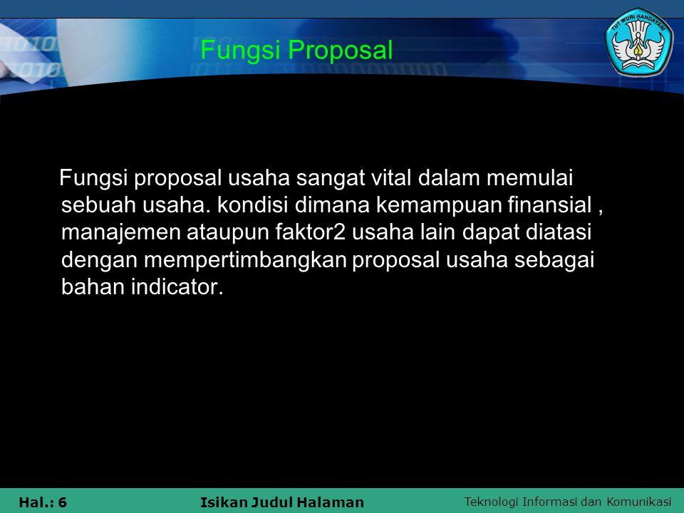 Teknologi Informasi dan Komunikasi Hal.: 6Isikan Judul Halaman Fungsi Proposal Fungsi proposal usaha sangat vital dalam memulai sebuah usaha. kondisi