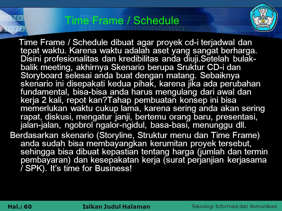 Teknologi Informasi dan Komunikasi Hal.: 60Isikan Judul Halaman Time Frame / Schedule Time Frame / Schedule dibuat agar proyek cd-i terjadwal dan tepa