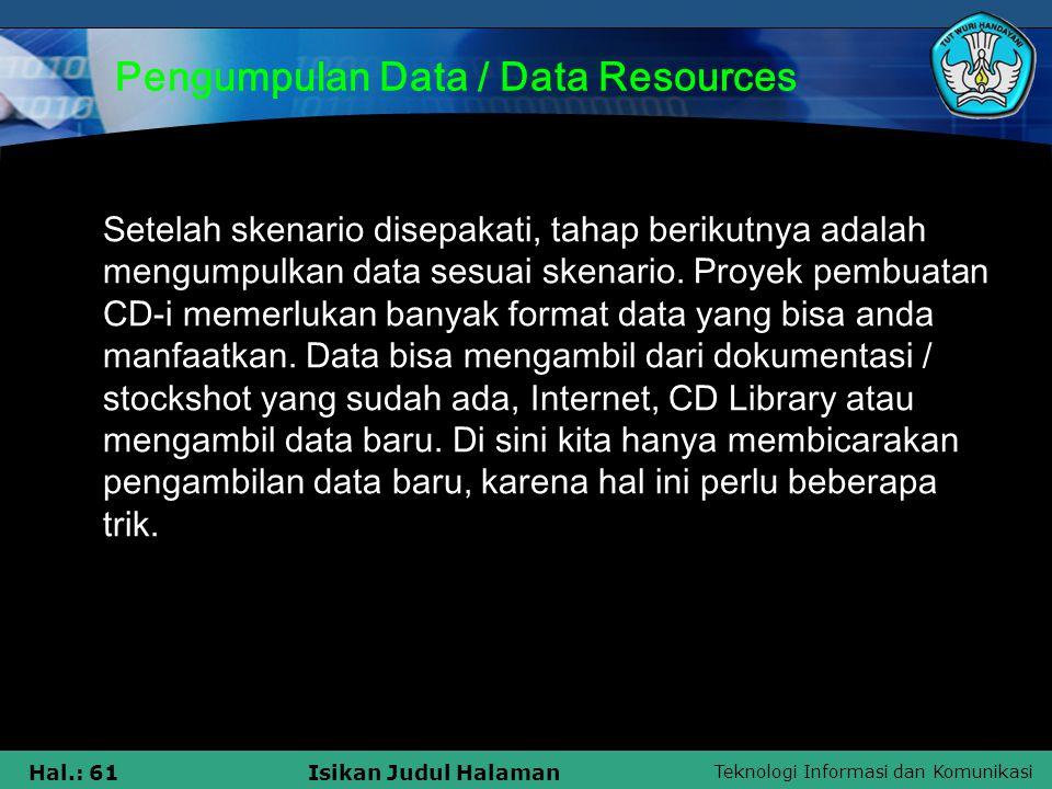 Teknologi Informasi dan Komunikasi Hal.: 61Isikan Judul Halaman Pengumpulan Data / Data Resources Setelah skenario disepakati, tahap berikutnya adalah