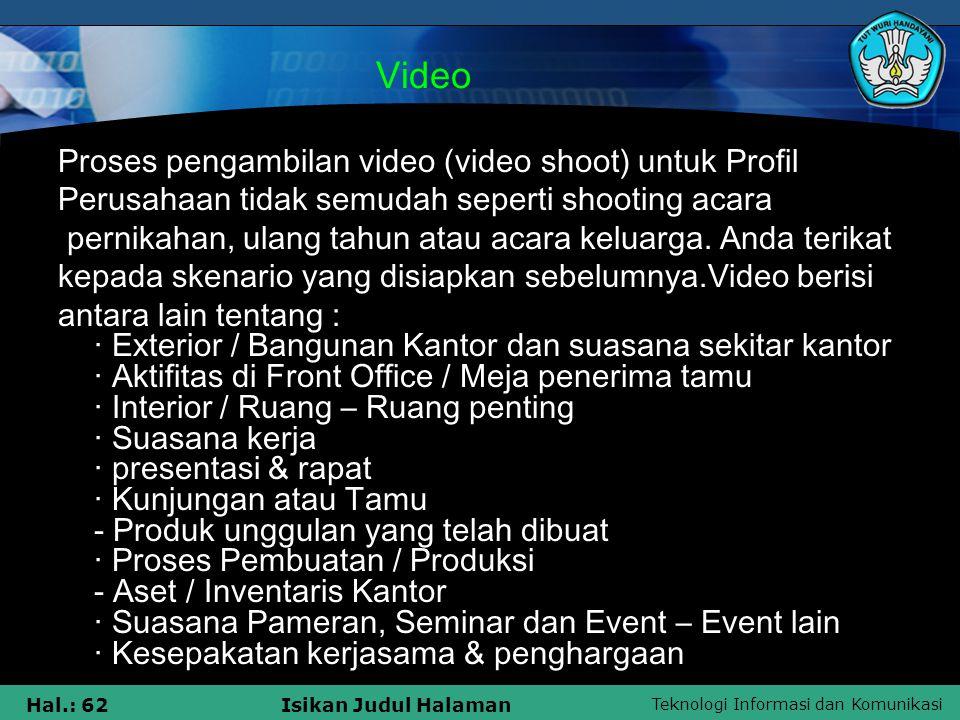 Teknologi Informasi dan Komunikasi Hal.: 62Isikan Judul Halaman Video Proses pengambilan video (video shoot) untuk Profil Perusahaan tidak semudah sep