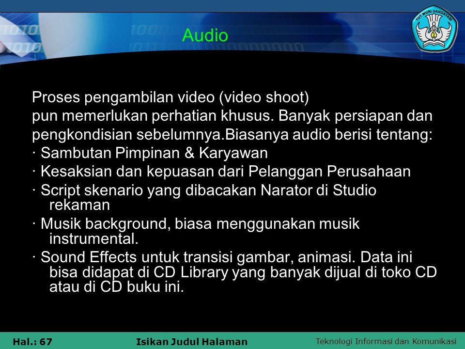 Teknologi Informasi dan Komunikasi Hal.: 67Isikan Judul Halaman Audio Proses pengambilan video (video shoot) pun memerlukan perhatian khusus. Banyak p