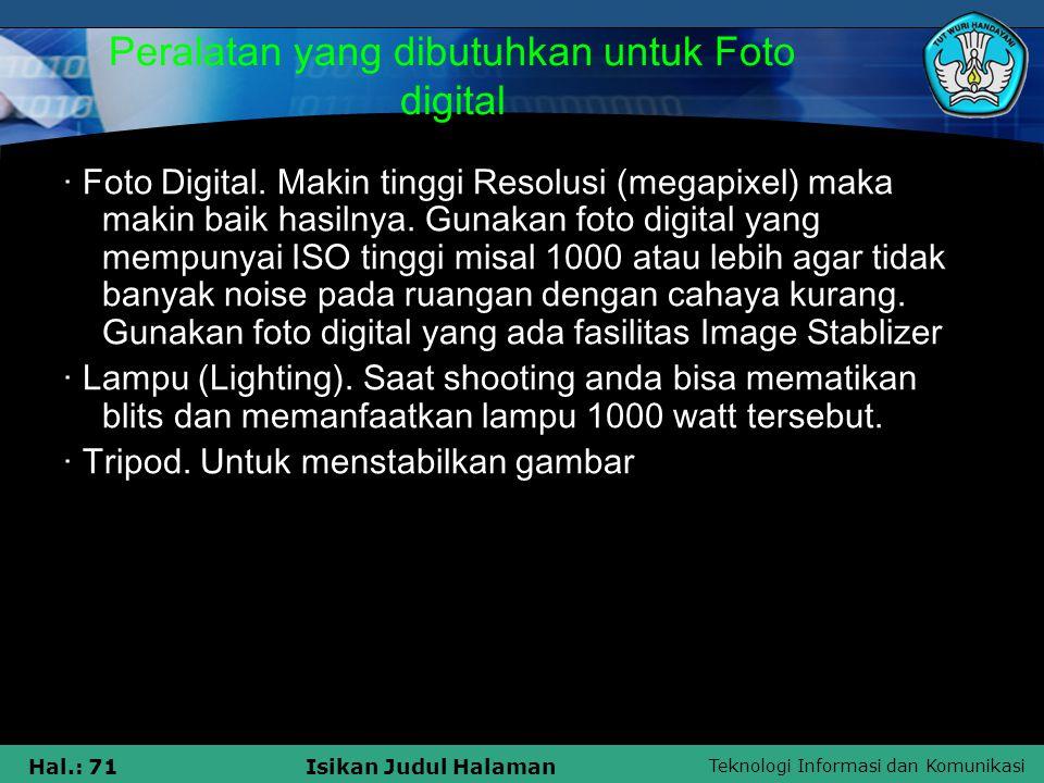 Teknologi Informasi dan Komunikasi Hal.: 71Isikan Judul Halaman Peralatan yang dibutuhkan untuk Foto digital · Foto Digital. Makin tinggi Resolusi (me