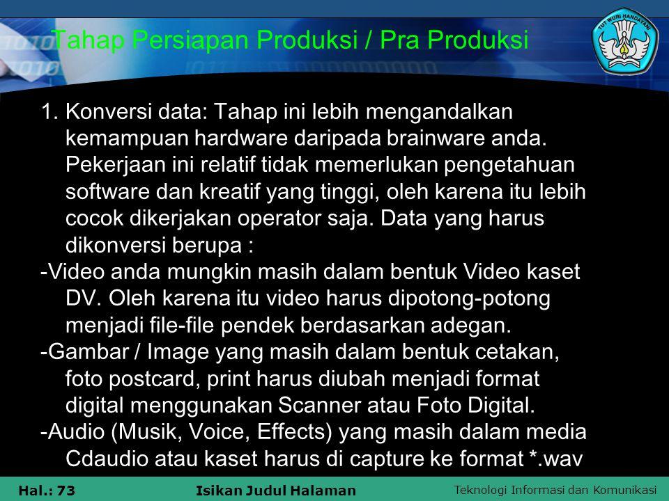 Teknologi Informasi dan Komunikasi Hal.: 73Isikan Judul Halaman Tahap Persiapan Produksi / Pra Produksi 1.Konversi data: Tahap ini lebih mengandalkan