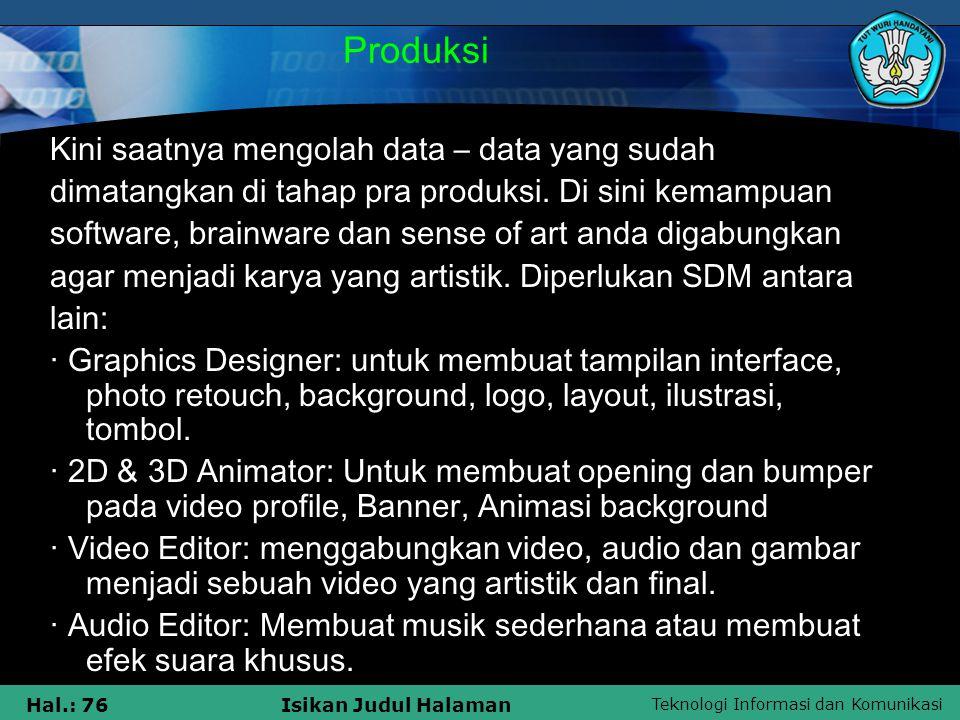 Teknologi Informasi dan Komunikasi Hal.: 76Isikan Judul Halaman Produksi Kini saatnya mengolah data – data yang sudah dimatangkan di tahap pra produks