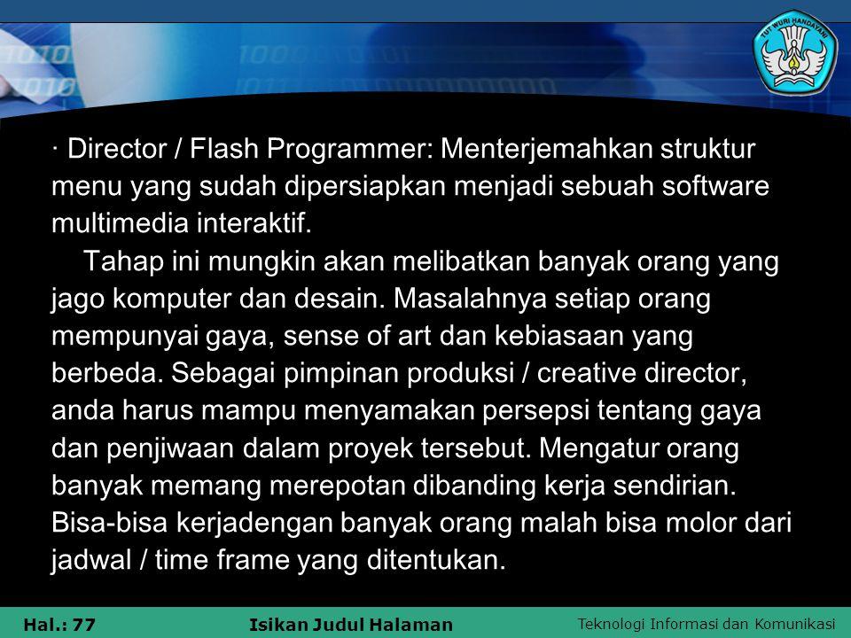 Teknologi Informasi dan Komunikasi Hal.: 77Isikan Judul Halaman · Director / Flash Programmer: Menterjemahkan struktur menu yang sudah dipersiapkan me