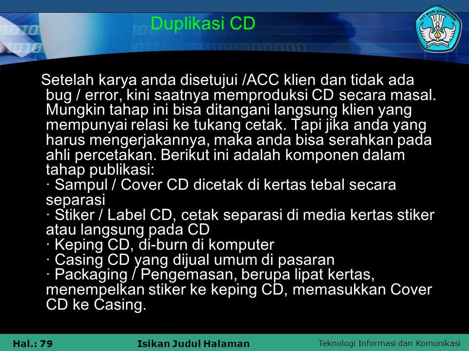 Teknologi Informasi dan Komunikasi Hal.: 79Isikan Judul Halaman Duplikasi CD Setelah karya anda disetujui /ACC klien dan tidak ada bug / error, kini s
