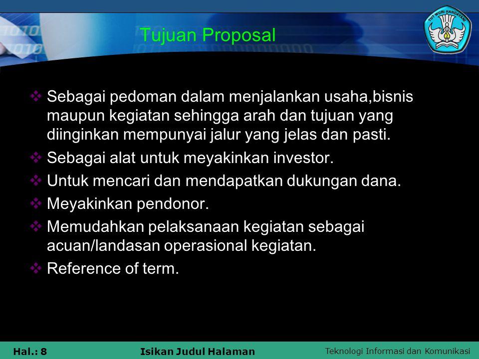 Teknologi Informasi dan Komunikasi Hal.: 8Isikan Judul Halaman Tujuan Proposal  Sebagai pedoman dalam menjalankan usaha,bisnis maupun kegiatan sehing