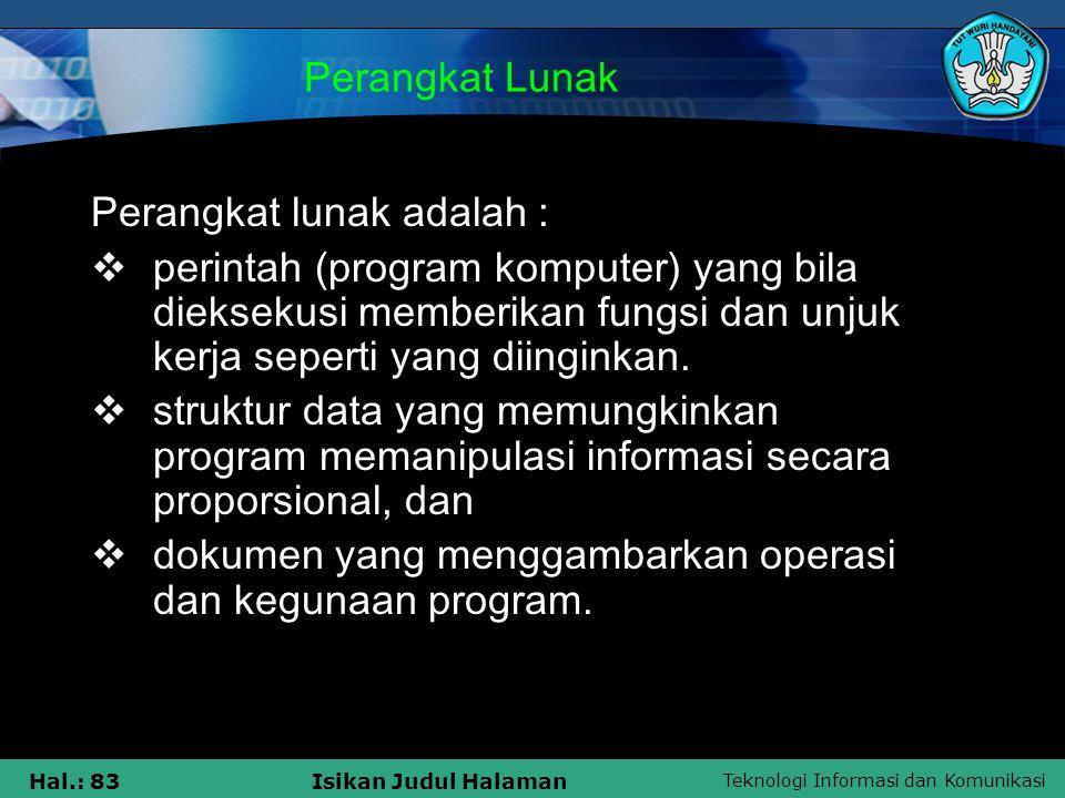 Teknologi Informasi dan Komunikasi Hal.: 83Isikan Judul Halaman Perangkat Lunak Perangkat lunak adalah :  perintah (program komputer) yang bila dieks