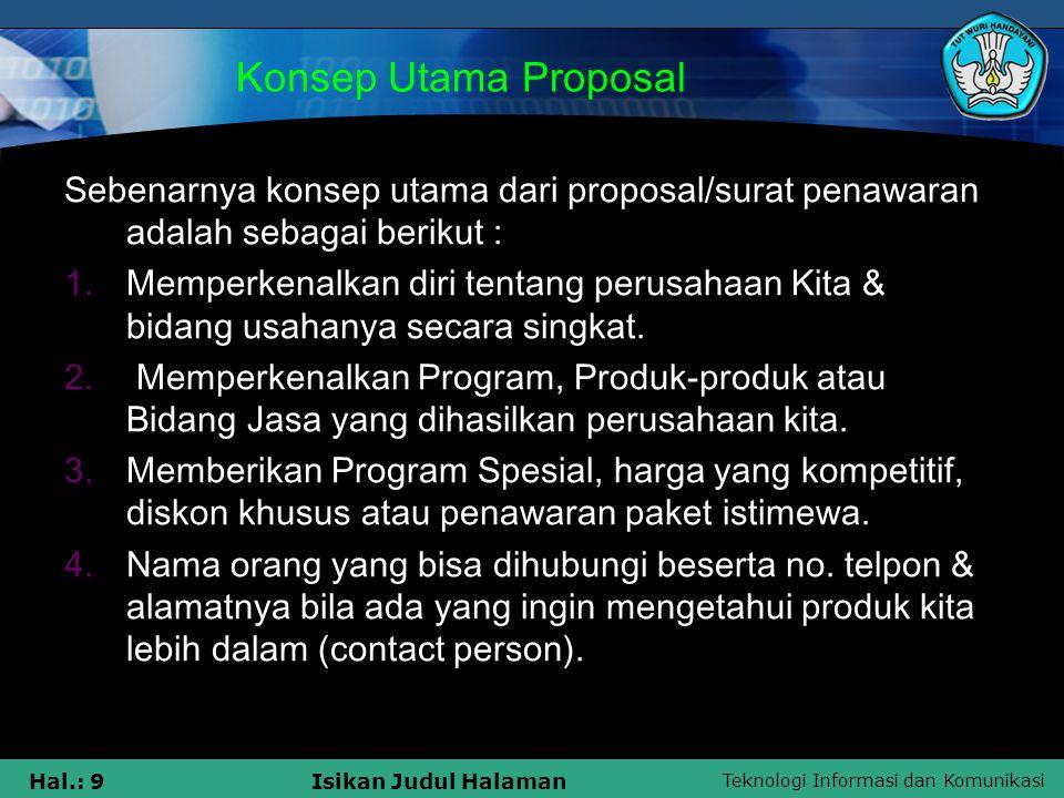 Teknologi Informasi dan Komunikasi Hal.: 9Isikan Judul Halaman Konsep Utama Proposal Sebenarnya konsep utama dari proposal/surat penawaran adalah seba