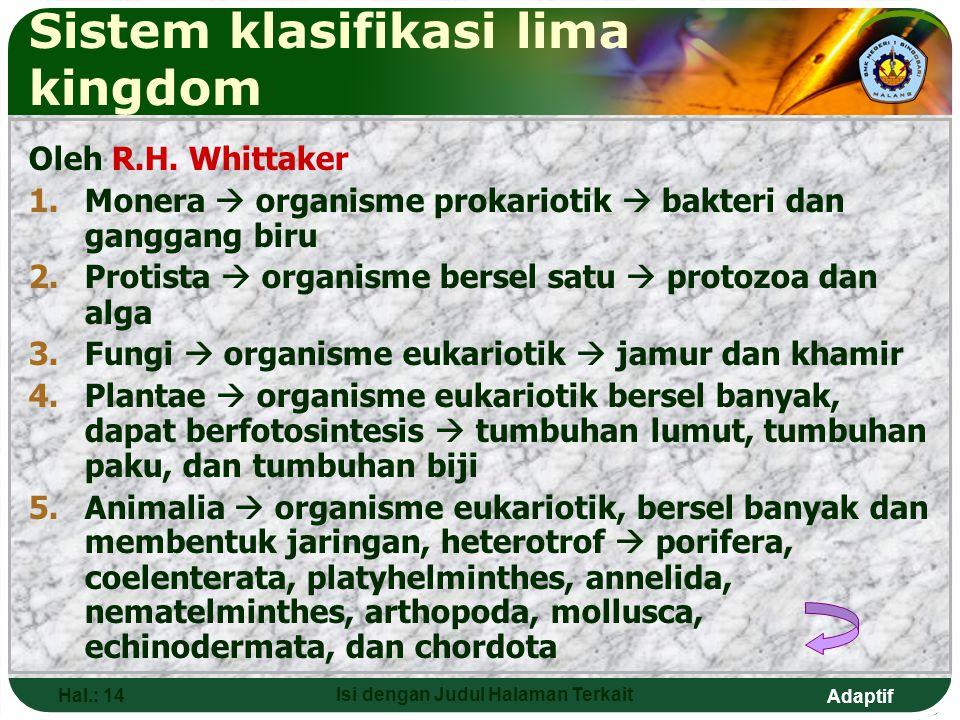 Adaptif Hal.: 13 Isi dengan Judul Halaman Terkait Sistem klasifikasi empat kingdom Empat kingdom  prokariota, fungi, plantae, animalia Berdasarkan ha