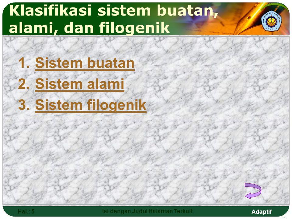 Adaptif Hal.: 4 Isi dengan Judul Halaman Terkait Macam-macam Klasifikasi 1.Klasifikasi sistem buatan, alami, dan filogenikKlasifikasi sistem buatan, a