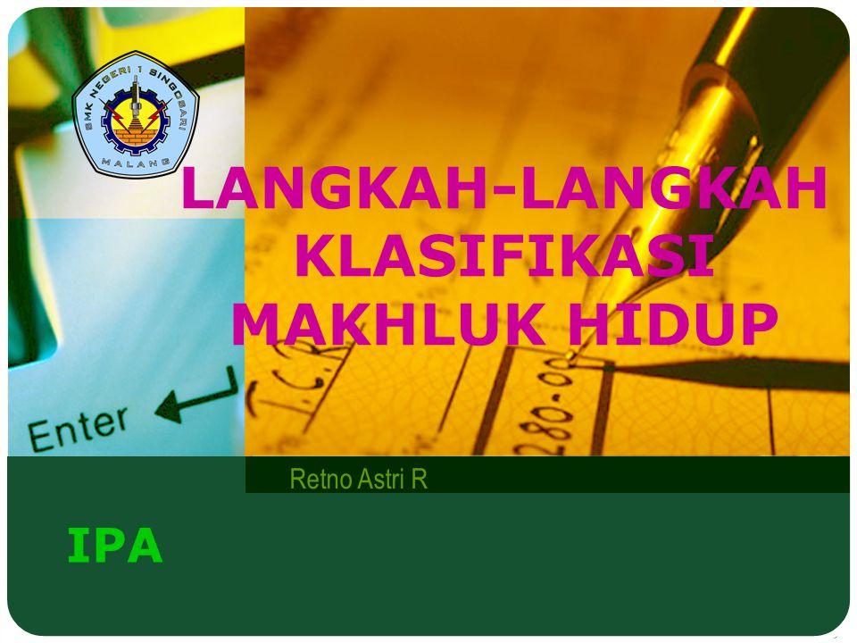 IPA Retno Astri R LANGKAH-LANGKAH KLASIFIKASI MAKHLUK HIDUP