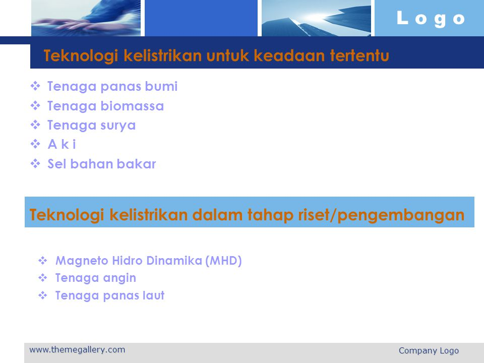 L o g o www.themegallery.com Company Logo  Pada teknologi listrik yang konvensionil, perkembangan teknologinya berkisar pada peningkatan efisiensi, hasil pembakaran yang lebih bersih dan peningkatan keandalan pengoperasiannya.