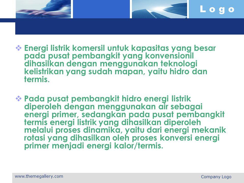 L o g o www.themegallery.com Company Logo  Energi listrik komersil untuk kapasitas yang besar pada pusat pembangkit yang konvensionil dihasilkan deng