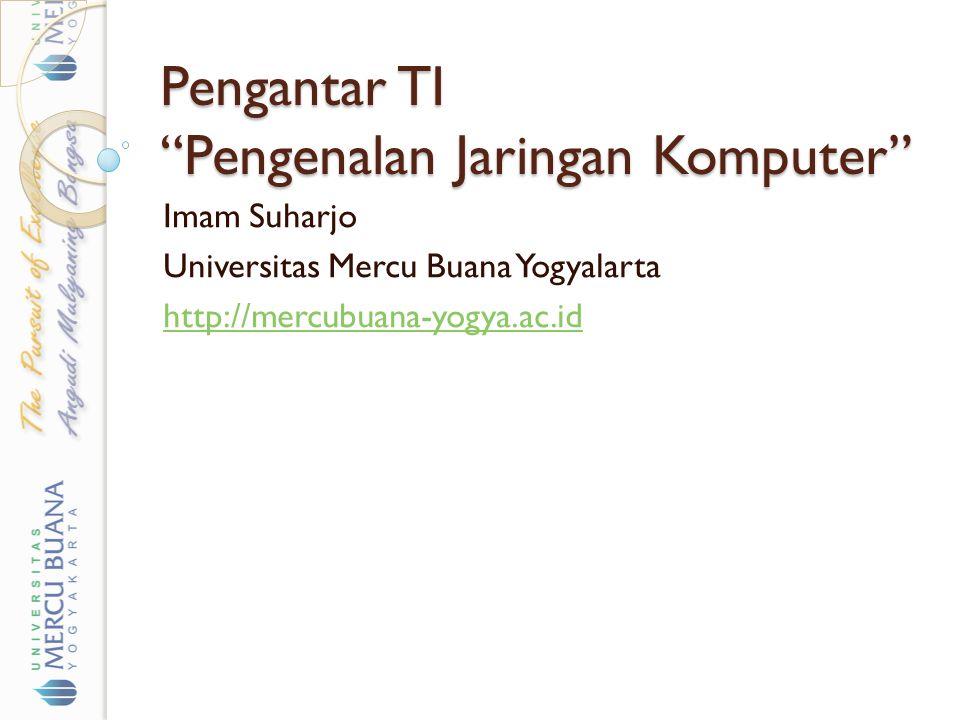 """Pengantar TI """"Pengenalan Jaringan Komputer"""" Imam Suharjo Universitas Mercu Buana Yogyalarta http://mercubuana-yogya.ac.id"""