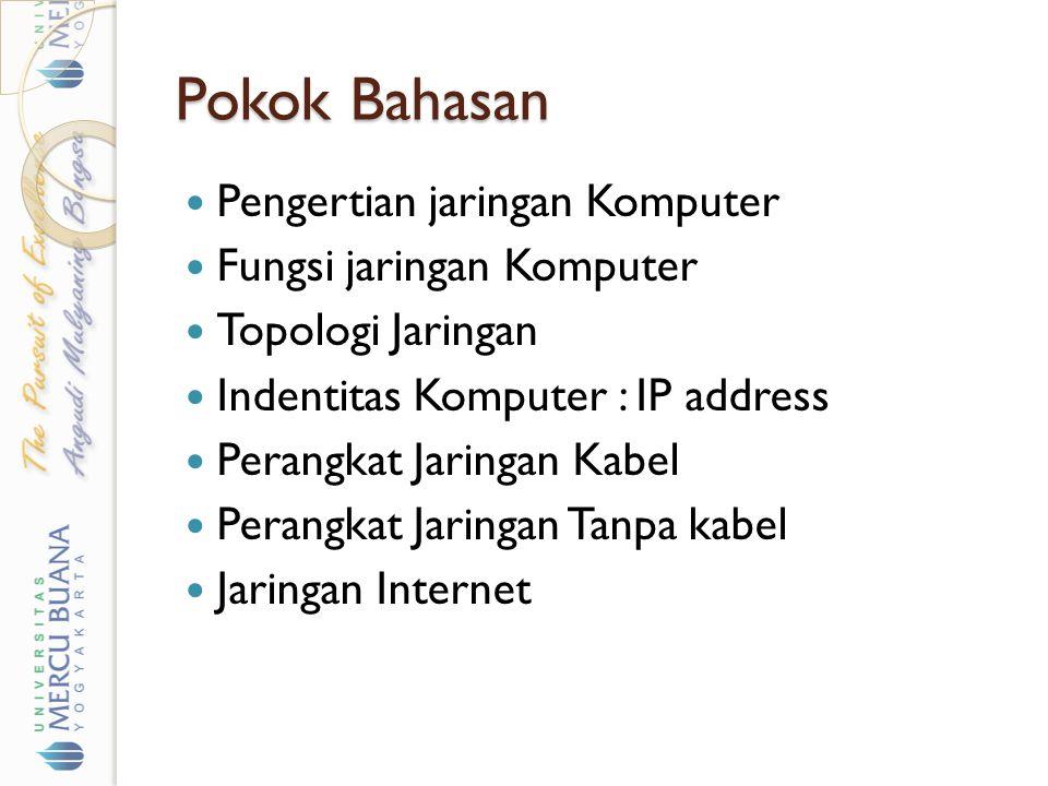 Pokok Bahasan Pengertian jaringan Komputer Fungsi jaringan Komputer Topologi Jaringan Indentitas Komputer : IP address Perangkat Jaringan Kabel Perang