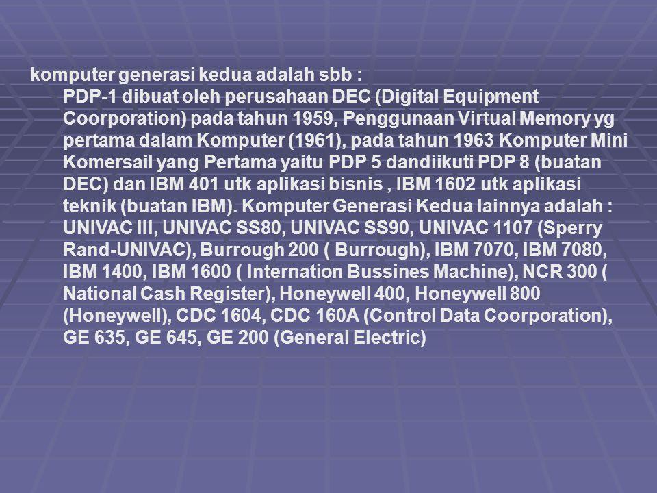 komputer generasi kedua adalah sbb : PDP-1 dibuat oleh perusahaan DEC (Digital Equipment Coorporation) pada tahun 1959, Penggunaan Virtual Memory yg p
