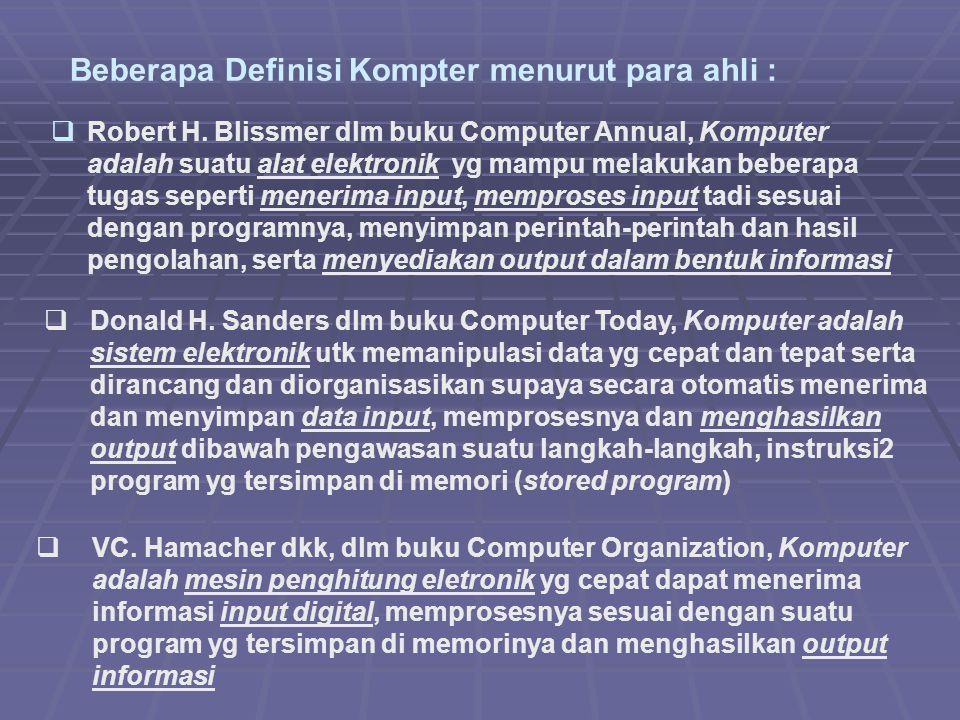 Beberapa Definisi Kompter menurut para ahli :   Robert H. Blissmer dlm buku Computer Annual, Komputer adalah suatu alat elektronik yg mampu melakuka