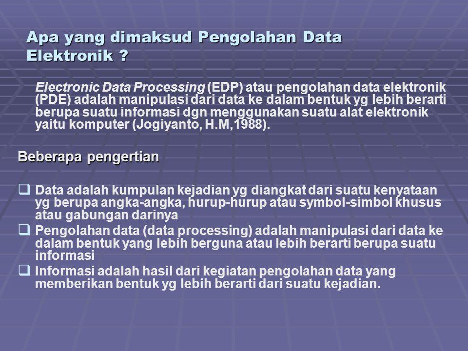 Apa yang dimaksud Pengolahan Data Elektronik ? Electronic Data Processing (EDP) atau pengolahan data elektronik (PDE) adalah manipulasi dari data ke d