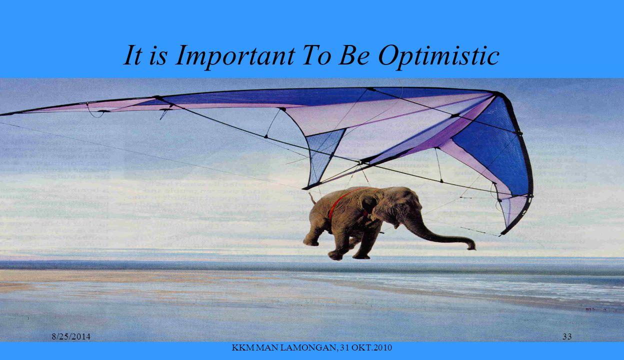 BU-SUTIAH, KAJIAN SOAL UN, LKP2-I DAN KKM MAN LAMONGAN, 31 OKT.2010 It is Important To Be Optimistic 8/25/201433