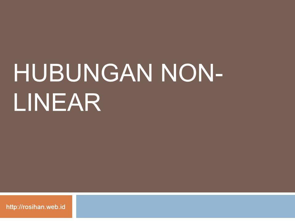 HUBUNGAN NON- LINEAR http://rosihan.web.id