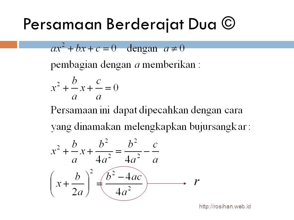 Parabola © Y X d T 0 p p F y – p y + p P(x,y) M(h,k) Bila parabola dipindahan sejajar sehingga puncaknya tidak lagi 0 tetapi di M(h,k) maka: (x - h) 2 = 4p(y - k) x 2 - 2hx - 4py + (h 2 + 4pk) = 0 Ax 2 + Dx + Ey + F = 0 Cx 2 + Dx + Ey + F = 0 http://rosihan.web.id