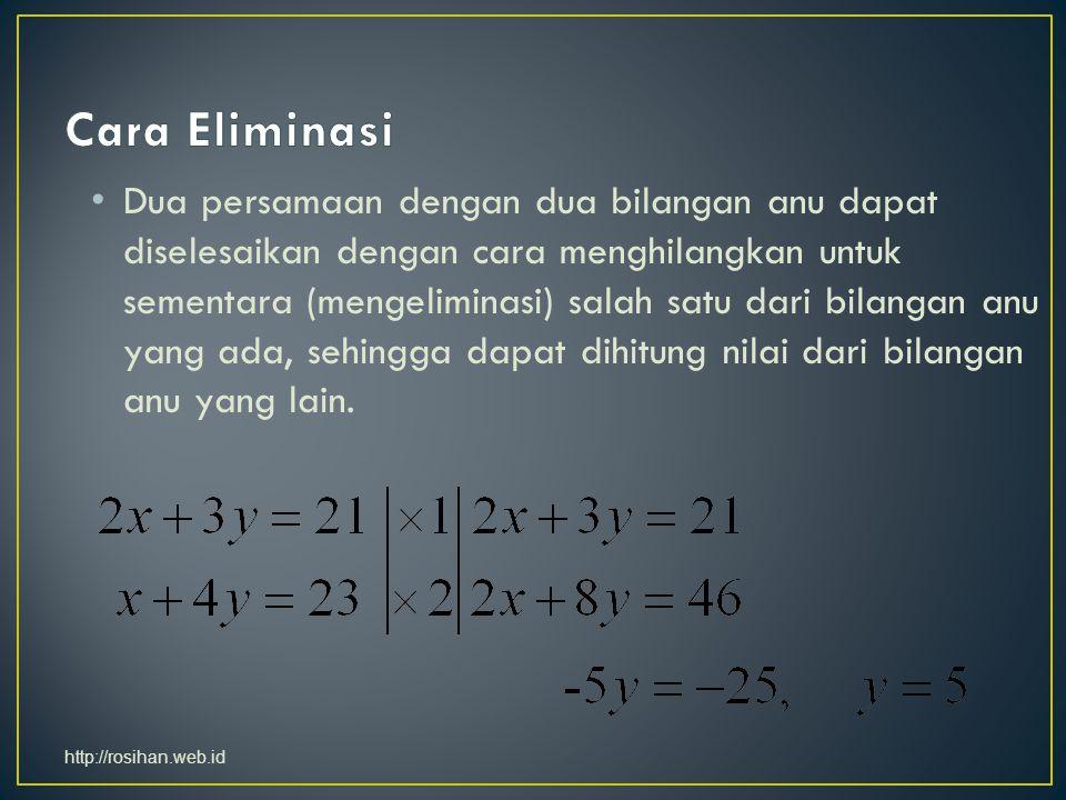 Dua persamaan dengan dua bilangan anu dapat diselesaikan dengan cara menghilangkan untuk sementara (mengeliminasi) salah satu dari bilangan anu yang a