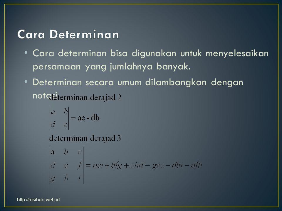 Cara determinan bisa digunakan untuk menyelesaikan persamaan yang jumlahnya banyak. Determinan secara umum dilambangkan dengan notasi http://rosihan.w