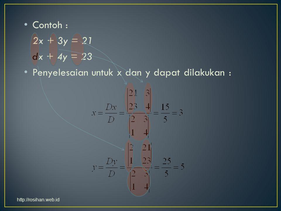 Contoh : 2x + 3y = 21 dx + 4y = 23 Penyelesaian untuk x dan y dapat dilakukan : http://rosihan.web.id