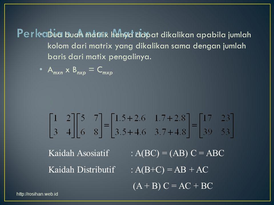 Dua buah matrix hanya dapat dikalikan apabila jumlah kolom dari matrix yang dikalikan sama dengan jumlah baris dari matix pengalinya.