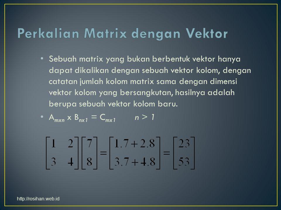 Sebuah matrix yang bukan berbentuk vektor hanya dapat dikalikan dengan sebuah vektor kolom, dengan catatan jumlah kolom matrix sama dengan dimensi vektor kolom yang bersangkutan, hasilnya adalah berupa sebuah vektor kolom baru.