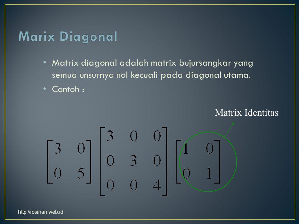Matrix diagonal adalah matrix bujursangkar yang semua unsurnya nol kecuali pada diagonal utama.