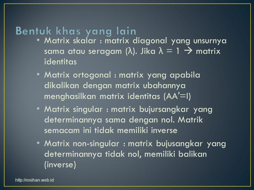 Matrix skalar : matrix diagonal yang unsurnya sama atau seragam ( λ ).