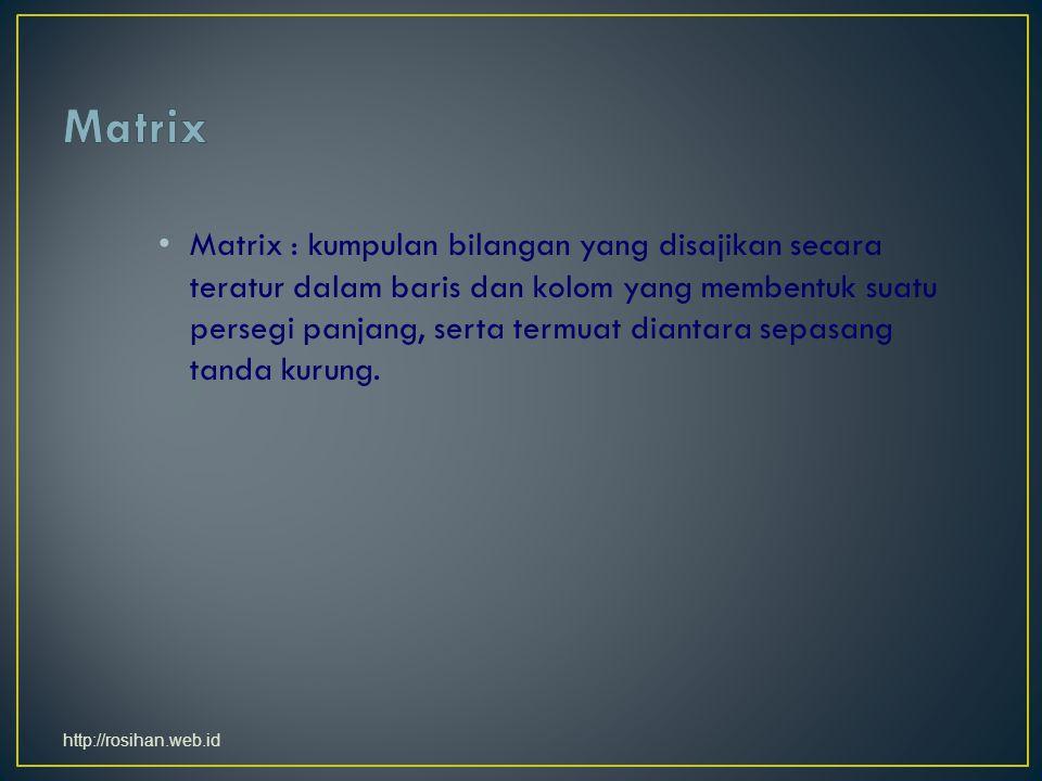 Matrix : kumpulan bilangan yang disajikan secara teratur dalam baris dan kolom yang membentuk suatu persegi panjang, serta termuat diantara sepasang tanda kurung.