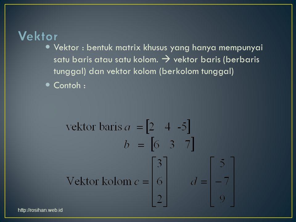 Vektor : bentuk matrix khusus yang hanya mempunyai satu baris atau satu kolom.