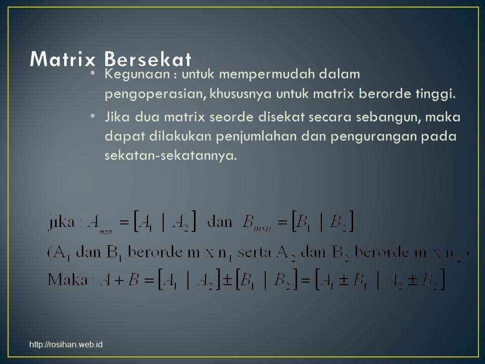 Kegunaan : untuk mempermudah dalam pengoperasian, khususnya untuk matrix berorde tinggi. Jika dua matrix seorde disekat secara sebangun, maka dapat di