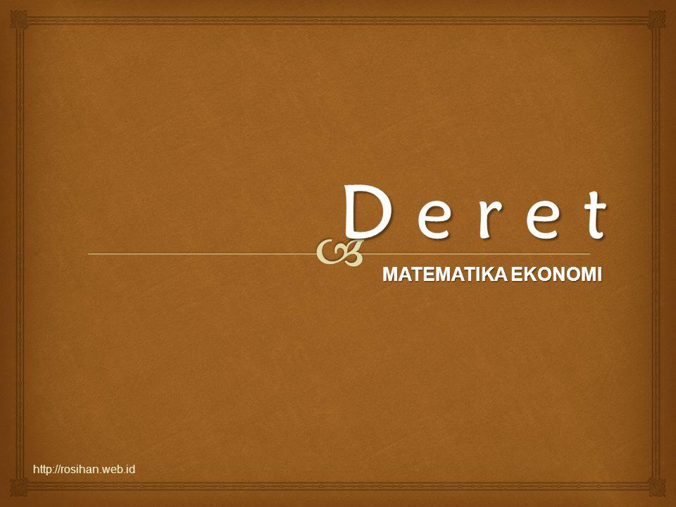   Deret Hitung - Suku ke-n dari DH - Jumlah n suku  Deret Ukur - Suku ke-n dari DU - Jumlah n suku Dan penerapannya dalam dunia ekonomi Materi yang diperlajari http://rosihan.web.id